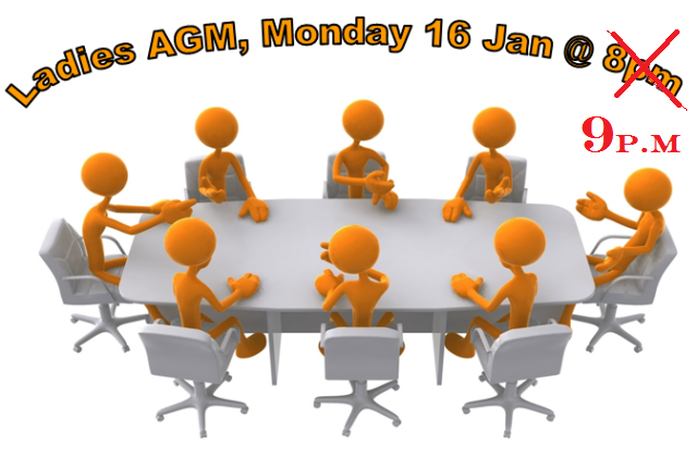 TIME CHANGE :Monday 16th Jan @ 9pm Ladies AGM